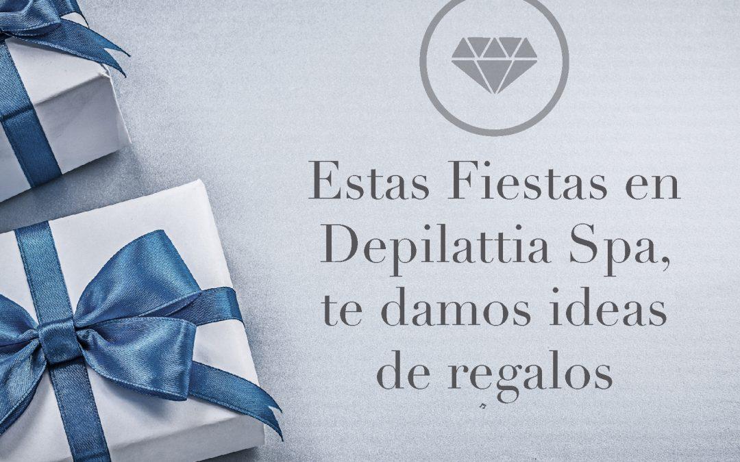 Disfruta de nuestras Ideas Regalo… Acertarás con Depilattia Spa!